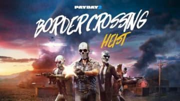 『PAYDAY 2』新DLC「Border Crossing Heist」トレイラー公開! 近日Steam配信予定