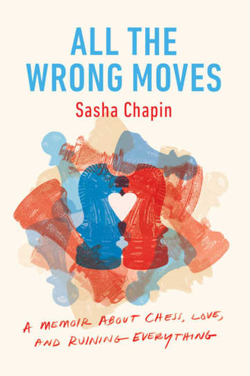 """All the Wrong Moves"" by Sasha Chapin - Doubleday/Minneapolis Star Tribune/TNS"