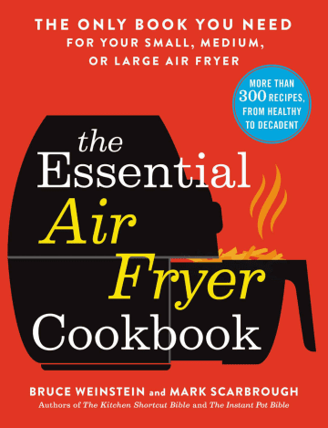 """""""The Essential Air Fryer Cookbook: The Only Book You Need for Your Small, Medium, or Large Air Fryer"""" by Bruce Weinstein and Mark Scarbrough - Amazon/Austin American-Statesman/TNS"""