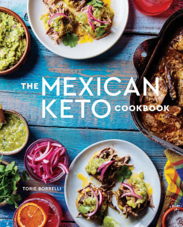 'The Mexican Keto Cookbook,' by Torrie Borrelli - Ten Speed Press/TNS/TNS