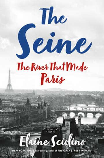 """The Seine: The River That Made Paris"" by Elaine Sciolino; W.W. Norton & Co. (370 pages, $26.95). - W.W. Norton & Co./TNS/TNS"