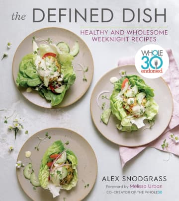 """""""The Defined Dish: Whole30 Endorsed, Healthy and Wholesome Weeknight Recipes"""" by Alex Snodgrass - Amazon.com/Amazon.com/TNS"""