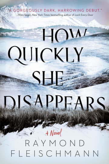 """""""How Quickly She Disappears"""" by Raymond Fleischmann; Berkley (309 pages, $26). - Penguin Random House/TNS/TNS"""