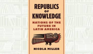 What We Are Reading Today: Republics of Knowledge by Nicola Miller