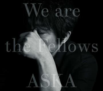 ASKA『We are the Fellows』